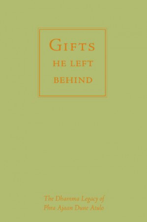 Gifts He Left Behind: The Dhamma Legacy of Phra Ajaan Dune Atulo