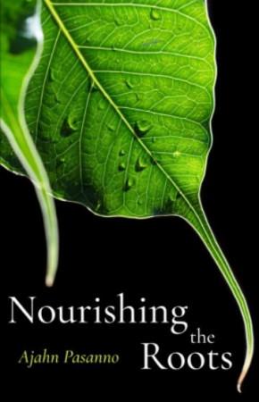 """หนังสือธรรมเล่มใหม่ """"Nourishing the Roots"""" โดยหลวงพ่อปสันโน"""